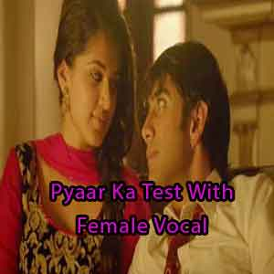 Pyaar Ka Test With Female Vocal Free Indian Karaoke
