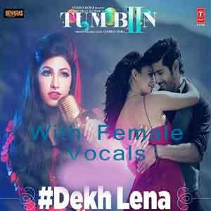 Dekh Lena (With Female Vocals) Free Karaoke