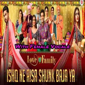 Ishq Ne Aisa Shunk Baja Ya With Female Vocals