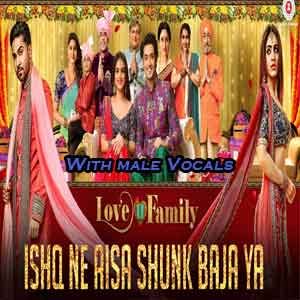 Ishq Ne Aisa Shunk Baja Ya With Male Vocals