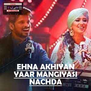 Ehna Akhiyan-Yaar Mangiyasi-Nachda